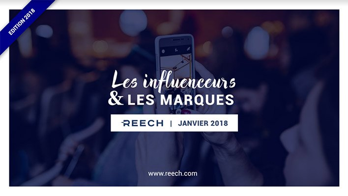 Entete etude Reech influenceurs 2018 - Etude influenceurs et marques en 2018 - Marketing d'influence [+ INFOGRAPHIE]