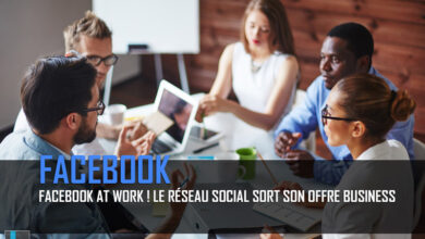 Photo of Facebook at Work (Workplace) : Le réseau social sort son offre business